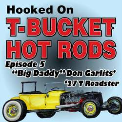 Hooked on T-Bucket Hot Rods Podcast